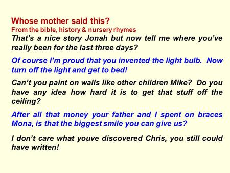 Whose mother said this? From the bible, history & nursery rhymes That's a nice story Jonah but now tell me where you've really been for the last three.