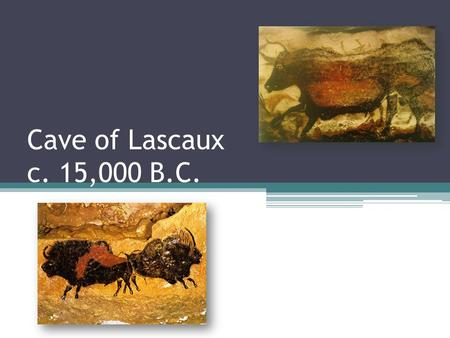 Cave of Lascaux c. 15,000 B.C.. Today's Lesson Learning about the ancient art of cave painting. Creating a Petroglyph Painting that includes an animal.