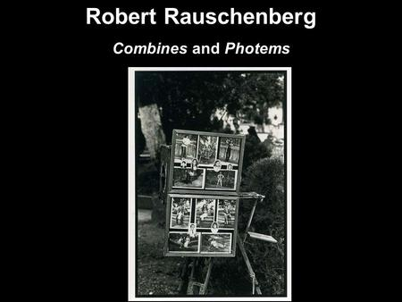 "Robert Rauschenberg Combines and Photems. Mr. Rauschenberg's work gave new meaning to sculpture. ""Canyon,"" for instance, consisted of a stuffed bald eagle."