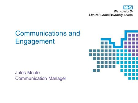 Communications and Engagement Jules Moule Communication Manager.