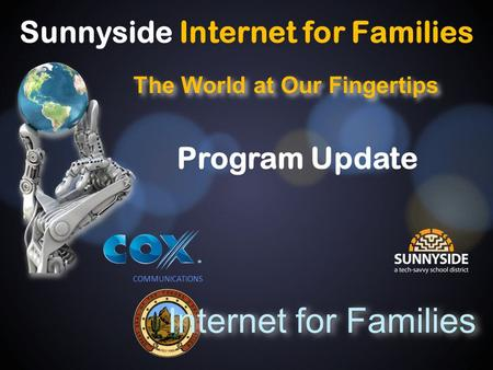 The World at Our Fingertips COMMUNICATIONS Internet for Families Sunnyside Internet for Families Program Update.
