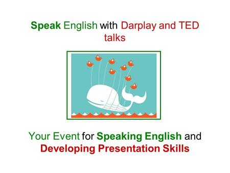 Speak English with Darplay and TED talks Your Event for Speaking English and Developing Presentation Skills.