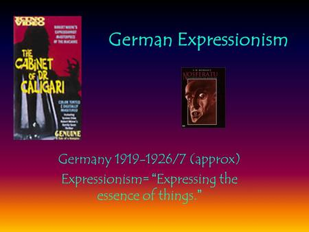 "German Expressionism Germany 1919-1926/7 (approx) Expressionism= "" Expressing the essence of things. """
