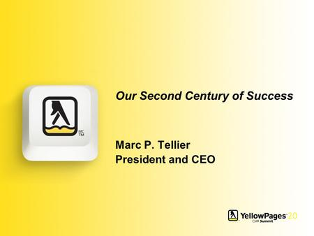 Our Second Century of Success Marc P. Tellier President and CEO.
