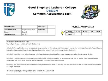 Good Shepherd Lutheran College DESIGN Common Assessment Task Student Name: Date Set: Assessment Task Name: Programming with Scratch Due Date: Teacher Contact:Mr.
