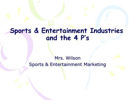 Sports & Entertainment Industries and the 4 P's Mrs. Wilson Sports & Entertainment Marketing.