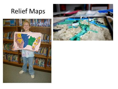 Relief Maps. Relief Map Resources 1.Use Google Earth, textbooks, or other online sources to view a variety of physical maps. 2.Notice the mountain ranges.