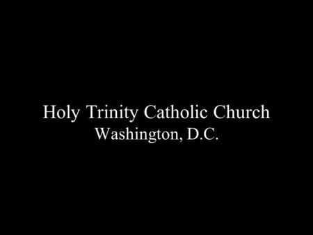 Holy Trinity Catholic Church Washington, D.C.. A center for Catholic worship was established in 1794 with the construction of a chapel. Over the following.
