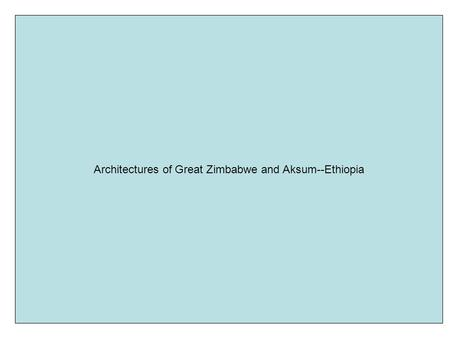 Architectures of Great Zimbabwe and Aksum--Ethiopia