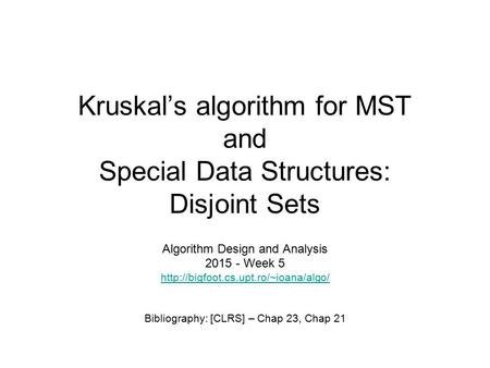 Kruskal's algorithm for MST and Special Data Structures: Disjoint Sets Algorithm Design and Analysis 2015 - Week 5