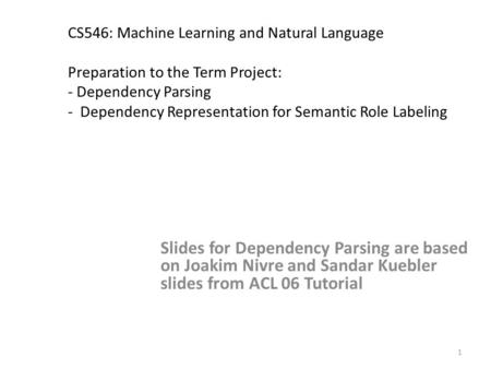 1 CS546: Machine Learning and Natural Language Preparation to the Term Project: - Dependency Parsing - Dependency Representation for Semantic Role Labeling.