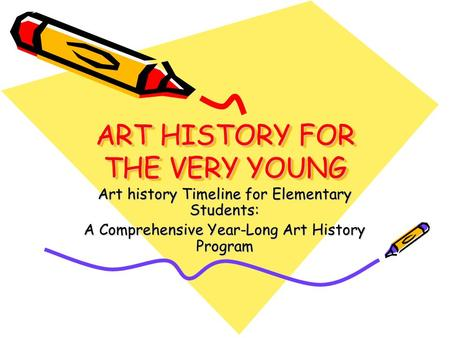 ART HISTORY FOR THE VERY YOUNG Art history Timeline for Elementary Students: A Comprehensive Year-Long Art History Program.