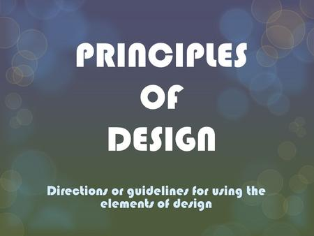 Directions or guidelines for using the elements of design