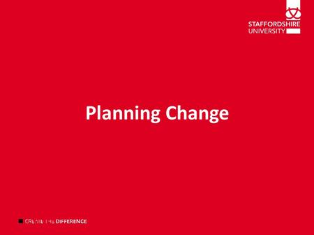 1 Planning Change. Planning for improved efficiency and effectiveness Utilise the resources in a better way Obtain additional resources that may help.