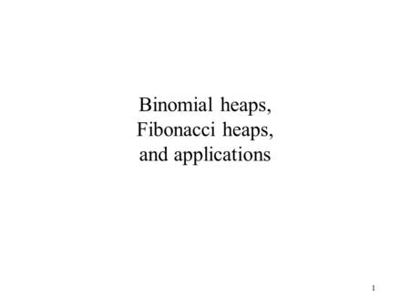 1 Binomial heaps, Fibonacci heaps, and applications.
