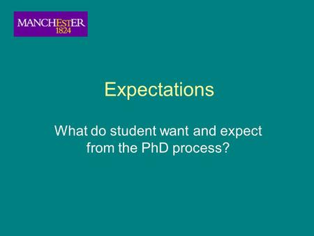 Expectations What do student want and expect from the PhD process?