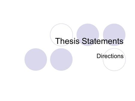 Thesis Statements Directions. Thesis Statement Directions 1. Read the question and make sure you understand it 2. Formulate your initial response 3. Brainstorm.