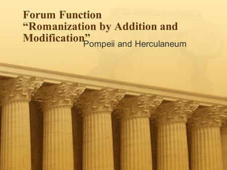 "Pompeii and Herculaneum Forum Function ""Romanization by Addition and Modification"""