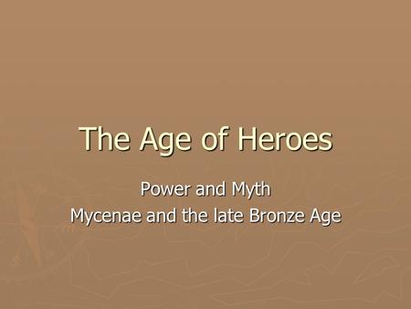 The Age of Heroes Power and Myth Mycenae and the late Bronze Age.