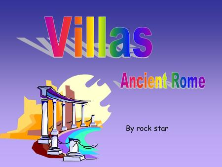 By rock star. Wealthy rich people lived in the villas. They lived in luxurious villas that were filled with beautiful creative designs.