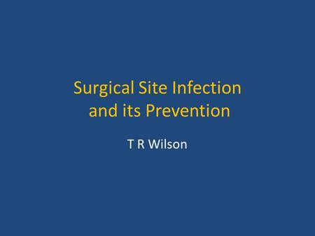 Surgical Site Infection and its Prevention T R Wilson.