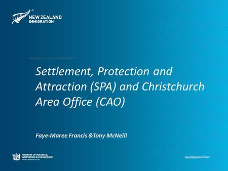 Settlement, Protection and Attraction (SPA) and Christchurch Area Office (CAO) Faye-Maree Francis &Tony McNeill.