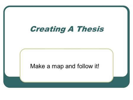 Creating A Thesis Make a map and follow it!. Responding to a Prompt Do you remember what a prompt is, and how to respond to one? Do you remember that.