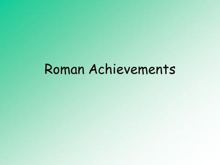 Roman Achievements. Greco-Roman Civilization Romans borrowed ideas from the Greeks. Romans believed that Greek art, literature, philosophy, and scientific.