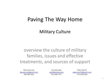 Paving The Way Home Military Culture overview the culture of military families, issues and effective treatments, and sources of support 1 Blaine Everson.