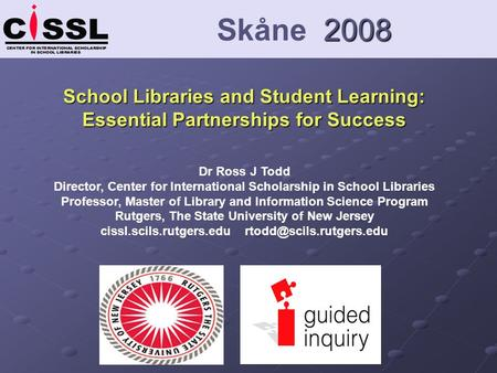 School Libraries and Student Learning: Essential Partnerships for Success Dr Ross J Todd Director, Center for International Scholarship in School Libraries.