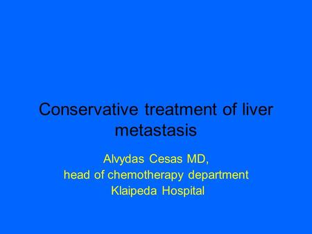 Conservative treatment of liver metastasis