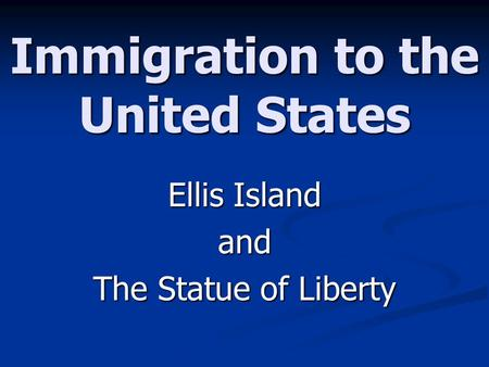 Immigration to the United States Ellis Island and The Statue of Liberty.