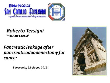 Pancreatic leakage after pancreaticoduodenectomy for cancer Roberto Tersigni Massimo Capaldi Benevento, 22 giugno 2012.