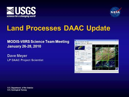 U.S. Department of the Interior U.S. Geological Survey Land Processes DAAC Update MODIS-VIIRS Science Team Meeting January 26-28, 2010 Dave Meyer LP DAAC.