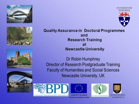 Quality Assurance in Doctoral Programmes and Research Training at Newcastle University Dr Robin Humphrey Director of Research Postgraduate Training Faculty.