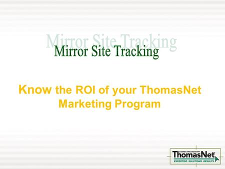 Know the ROI of your ThomasNet Marketing Program.