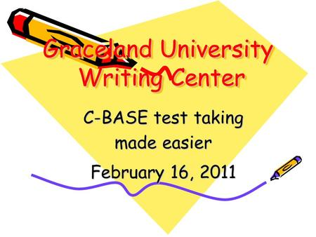 Graceland University Writing Center C-BASE test taking made easier February 16, 2011.