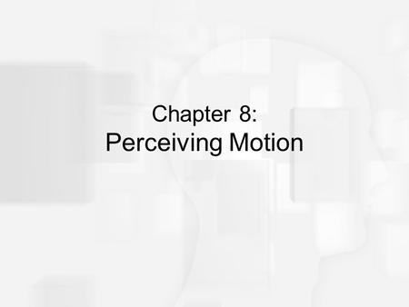Chapter 8: Perceiving Motion