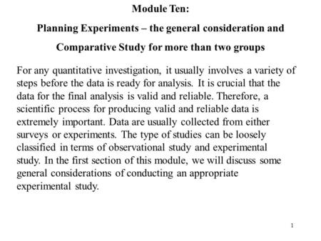 1 Module Ten: Planning Experiments – the general consideration and Comparative Study for more than two groups For any quantitative investigation, it usually.