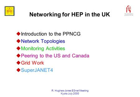 R. Hughes-Jones ESnet Meeting Kyoto July 2000 Networking for HEP in the UK uIntroduction to the PPNCG uNetwork Topologies uMonitoring Activities uPeering.