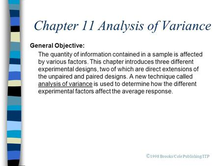 Chapter 11 Analysis of Variance General Objective: The quantity of information contained in a sample is affected by various factors. This chapter introduces.