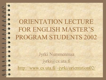 ORIENTATION LECTURE FOR ENGLISH MASTER'S PROGRAM STUDENTS 2002 Jyrki Nummenmaa