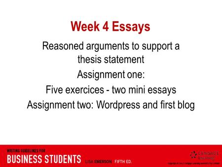 Week 4 Essays Reasoned arguments to support a thesis statement Assignment one: Five exercices - two mini essays Assignment two: Wordpress and first blog.