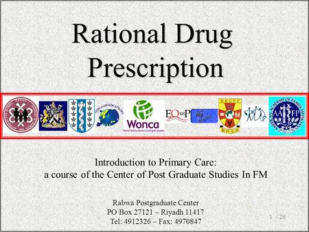 / 261 Introduction to Primary Care: a course of the Center of Post Graduate Studies In FM Rational Drug Prescription Rabwa Postgraduate Center PO Box 27121.