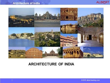 Architecture of India © 2015 albert-learning.com ARCHITECTURE OF INDIA.