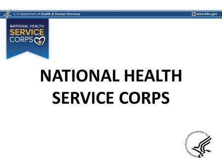 NATIONAL HEALTH SERVICE CORPS. HISTORY OF NHSC Health care crisis that emerged in the U.S. in the 1950's and 1960's Increasing specialization and rapid.