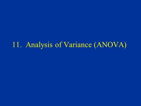 11. Analysis of Variance (ANOVA). Analysis of Variance Review of T-Test ✔ The basic ANOVA situation How ANOVA works One factor ANOVA model ANCOVA and.