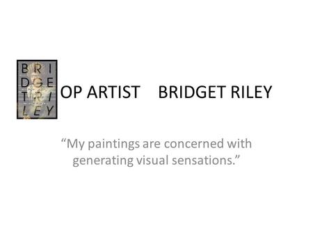 "OP ARTIST BRIDGET RILEY ""My paintings are concerned with generating visual sensations."""