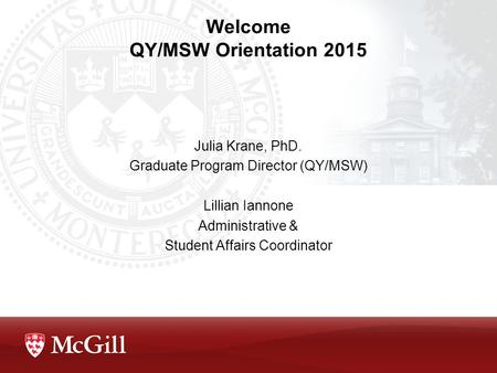 Welcome QY/MSW Orientation 2015 Julia Krane, PhD. Graduate Program Director (QY/MSW) Lillian Iannone Administrative & Student Affairs Coordinator.