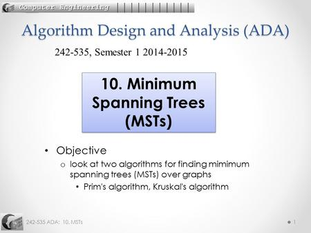 242-535 ADA: 10. MSTs1 Objective o look at two algorithms for finding mimimum spanning trees (MSTs) over graphs Prim's algorithm, Kruskal's algorithm Algorithm.